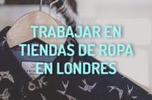 TRABAJAR TIENDAS DE ROPA LONDRES