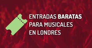 ENTRADAS BARATAS MUSICALES LONDRES