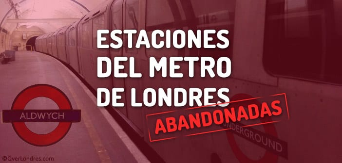 estaciones del metro de londres abandonadas