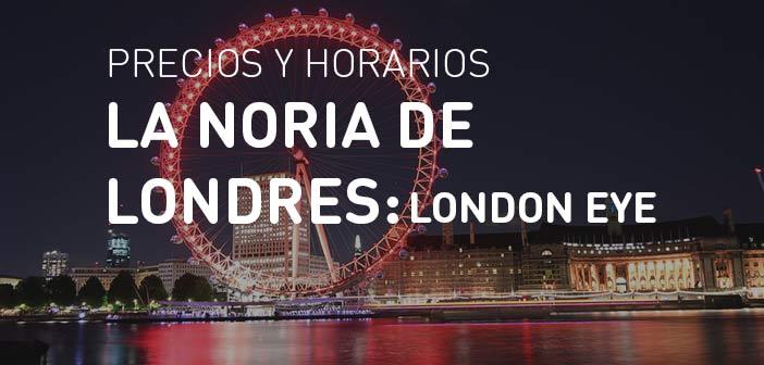 Noria de Londres London Eye Precios Horarios