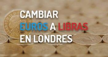 CAMBIAR EUROS A LIBRAS EN LONDRES